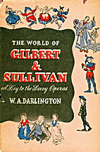 The world of Gilbert and Sullivan by W. A.…