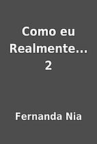 Como eu Realmente... 2 by Fernanda Nia