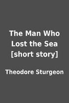 The Man Who Lost the Sea [short story] by…