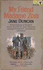 My Friend Madame Zora by Jane Duncan