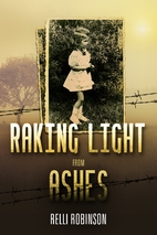 Raking Light from Ashes by Relli Robinson