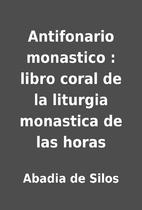 Antifonario monastico : libro coral de la…