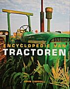 Encyclopedie van tractoren. by John Carroll