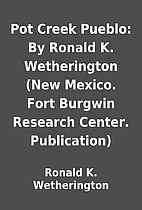 Pot Creek Pueblo: By Ronald K. Wetherington…