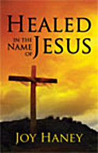 Healed in the Name of Jesus by Joy Haney