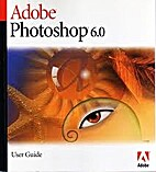 Adobe Photoshop 6.0: User Guide by Adobe