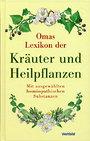 Omas Lexikon der Kräuter und Heilpflanzen -