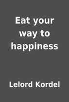 Eat your way to happiness by Lelord Kordel