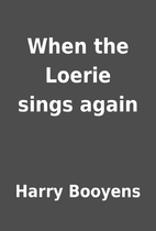 When the Loerie sings again by Harry Booyens