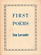 First Poems. by Sam Larcombe