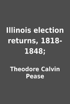Illinois election returns, 1818-1848; by…