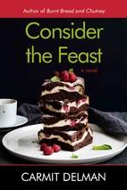 Consider the Feast: A Novel by Carmit Delman