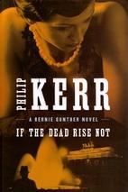 If the Dead Rise Not: A Bernie Gunther Novel…