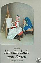 Karoline Luise von Baden. Ein Lebensbild aus…