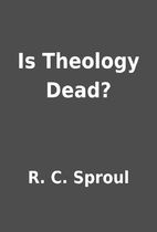 Is Theology Dead? by R. C. Sproul