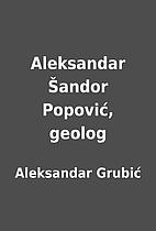 Aleksandar Šandor Popović, geolog by…