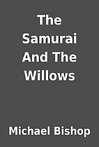 The Samurai And The Willows by Michael…