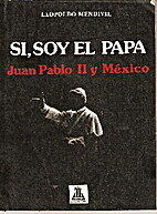 Si, Soy el Papa: Juan Pablo II y México