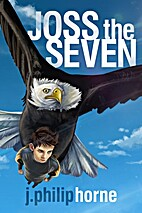 Joss the Seven by J. Philip Horne