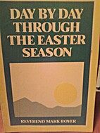 Day by Day Through the Easter Season by Mark…