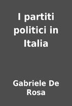 I partiti politici in Italia by Gabriele De…