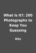 What Is It?: 200 Photographs to Keep You…