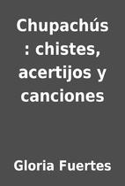 Chupachús : chistes, acertijos y canciones…