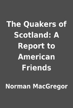 The Quakers of Scotland: A Report to…