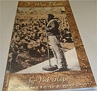 I Was There by Bob Hope