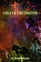 Grave Decisions by John O'Riley
