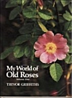 My world of old roses. Volume one by Trevor…