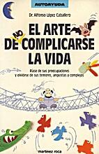 El arte de no complicarse la vida by Alfonso…