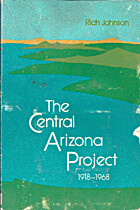 The central Arizona project, 1918-1968 by…