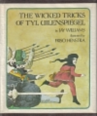 The Wicked Tricks of Tyl Uilenspiegel by Jay…