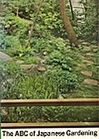The ABC of Japanese gardening by Isamu…