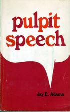 Pulpit Speech by Jay E. Adams