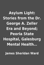 Asylum Light: Stories from the Dr. George A.…