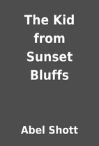 The Kid from Sunset Bluffs by Abel Shott