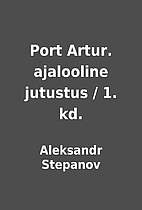 Port Artur. ajalooline jutustus / 1. kd. by…