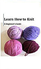 Learn How to Knit by Holly Malone