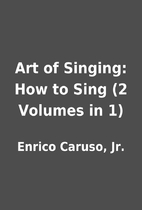 Art of Singing: How to Sing (2 Volumes in 1)…