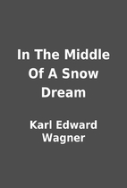 In The Middle Of A Snow Dream by Karl Edward…