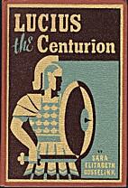 Lucius, the centurion, by Sara Elizabeth…