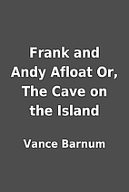 Frank and Andy Afloat Or, The Cave on the…
