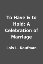 To Have & to Hold: A Celebration of Marriage…