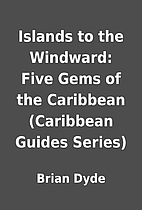 Islands to the Windward: Five Gems of the…