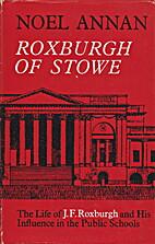 Roxburgh of Stowe; the life of J.F. Roxburgh…