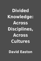 Divided Knowledge: Across Disciplines,…