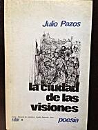 La Ciudad de las Visiones by Julio Pazos