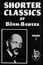 Shorter classics by Eugen von Böhm-Bawerk